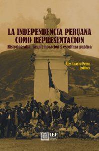 1. LOAYZA PÉREZ, Alex (ed.). La independencia peruana como representación. Historiografía, conmemoración y escultura pública. Lima: Instituto de Estudios Peruanos.
