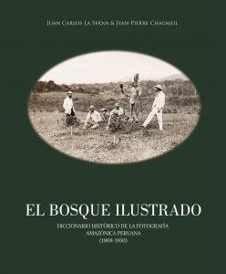 4. LA SERNA, Juan Carlos y Jean-Pierre CHAUMEIL. El bosque ilustrado. Diccionario histórico de la fotografía amazónica (1868-1950). Lima: CAAP, IFEA, CNRS, PUCP.