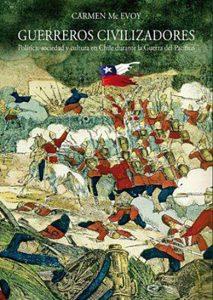 1. MC EVOY, Carmen. Guerreros civilizadores. Política, sociedad y cultura en Chile durante la Guerra del Pacífico. 3ª edición. Lima: PUCP.