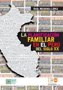 10. NECOCHEA LÓPEZ, Raúl. La planificación familiar en el Perú del siglo XX. Lima: Instituto de Estudios Peruanos.